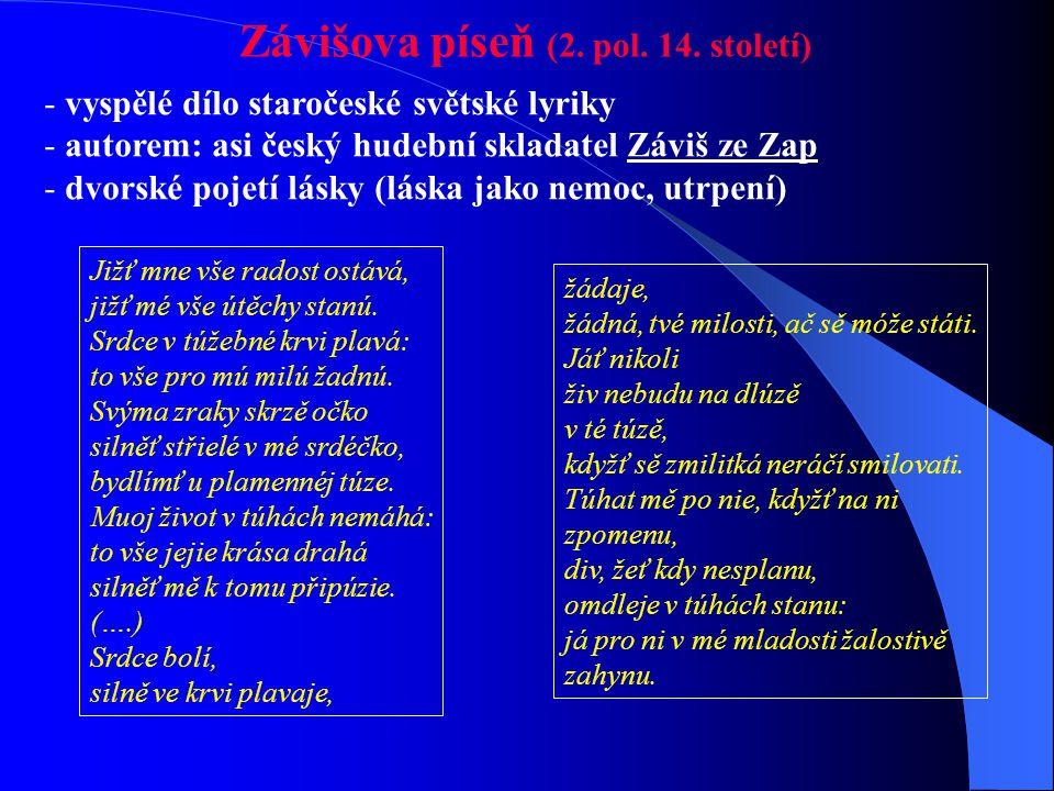 Světská lyrika - rozvíjí se od 60. let 14. století  milostná poezie  písně satirické Svítáníčka (alba) = vyjadřují loučení milenců za ranního rozbře