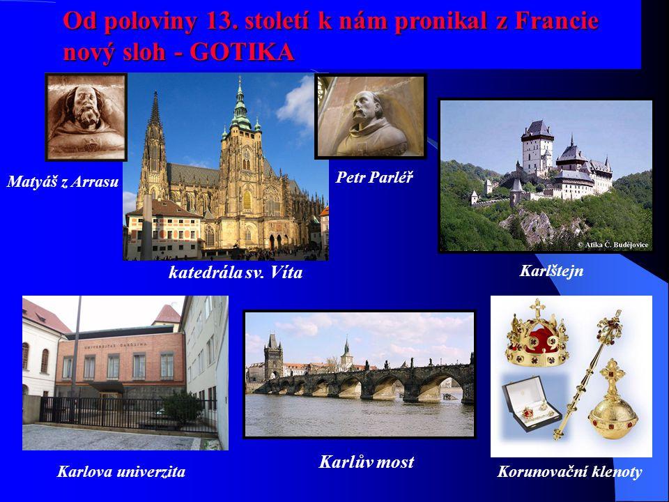 Od poloviny 13.století k nám pronikal z Francie nový sloh - GOTIKA Petr Parléř katedrála sv.