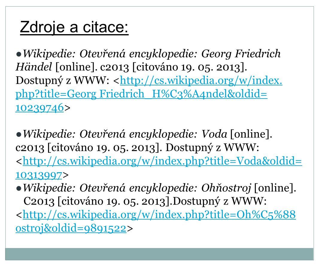 Zdroje a citace: ●Wikipedie: Otevřená encyklopedie: Georg Friedrich Händel [online].