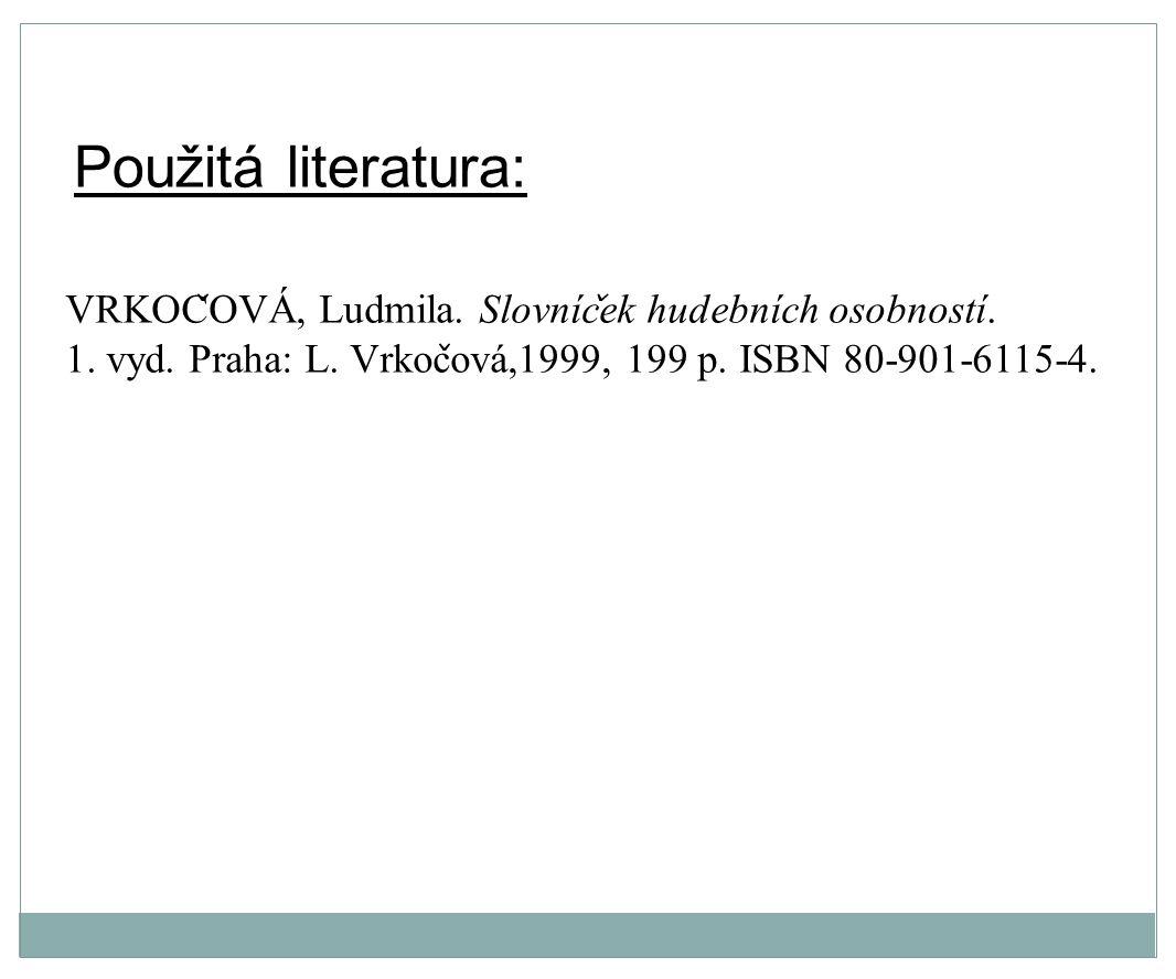 Použitá literatura: VRKOC ̌ OVA, Ludmila.Slovnic ̌ ek hudebnich osobnosti.