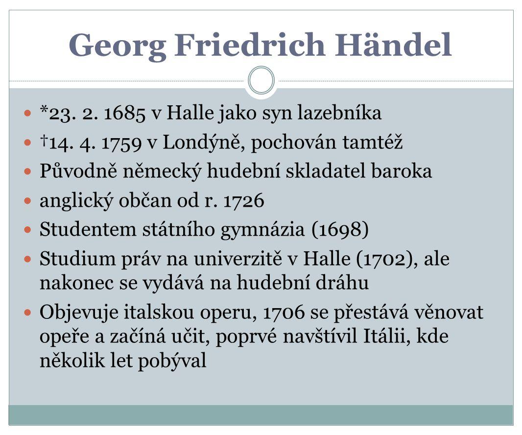 Georg Friedrich Händel *23.2. 1685 v Halle jako syn lazebníka †14.