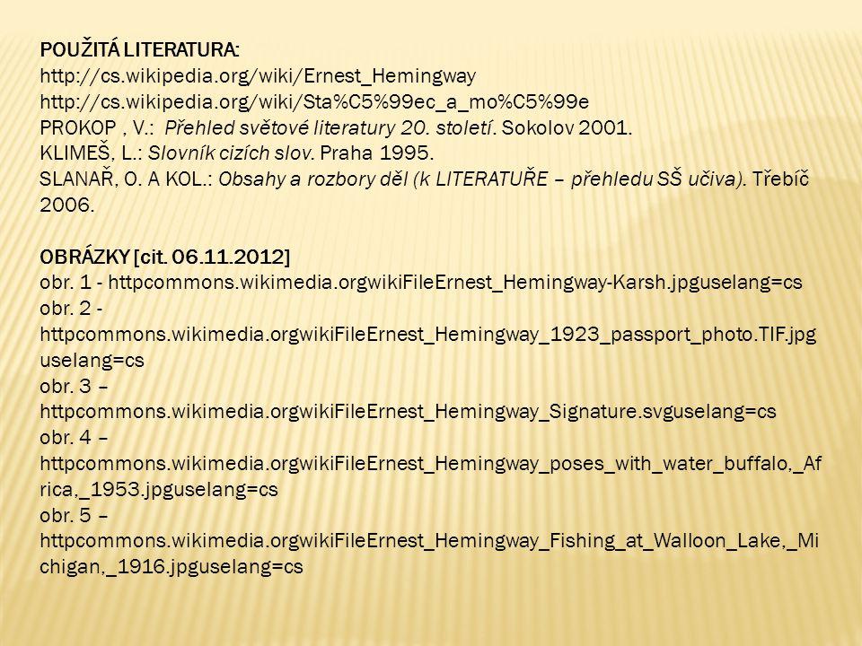 POUŽITÁ LITERATURA: http://cs.wikipedia.org/wiki/Ernest_Hemingway http://cs.wikipedia.org/wiki/Sta%C5%99ec_a_mo%C5%99e PROKOP, V.: Přehled světové lit