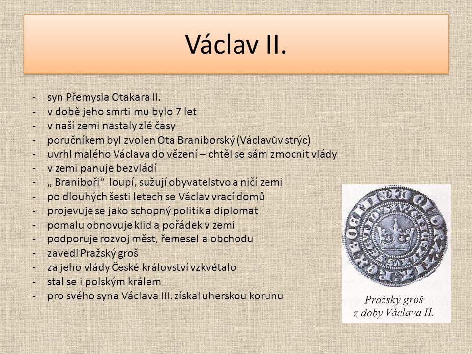 Václav II. -syn Přemysla Otakara II. -v době jeho smrti mu bylo 7 let -v naší zemi nastaly zlé časy -poručníkem byl zvolen Ota Braniborský (Václavův s