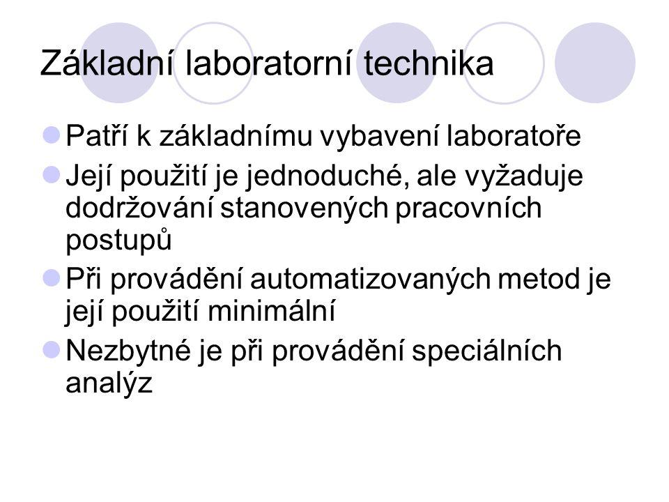 Základní laboratorní technika Patří k základnímu vybavení laboratoře Její použití je jednoduché, ale vyžaduje dodržování stanovených pracovních postupů Při provádění automatizovaných metod je její použití minimální Nezbytné je při provádění speciálních analýz