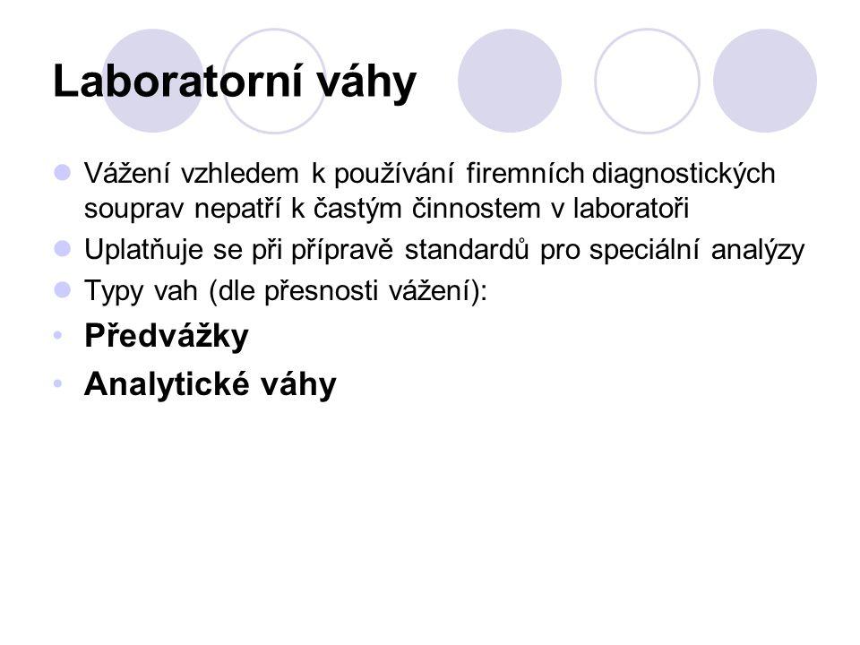 Laboratorní váhy Vážení vzhledem k používání firemních diagnostických souprav nepatří k častým činnostem v laboratoři Uplatňuje se při přípravě standardů pro speciální analýzy Typy vah (dle přesnosti vážení): Předvážky Analytické váhy