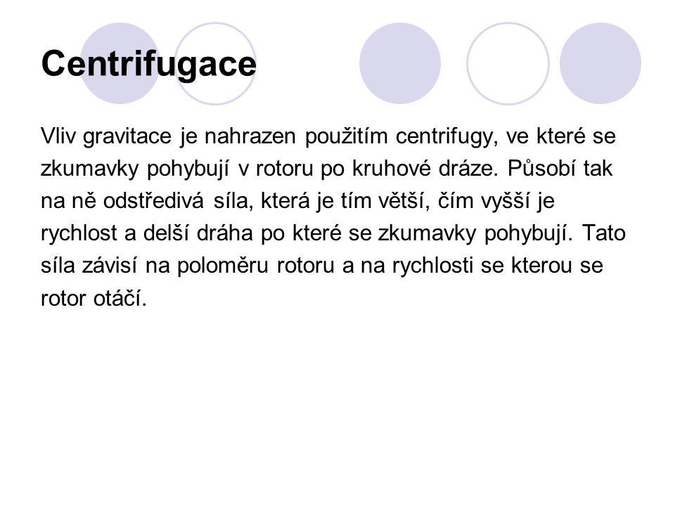Centrifugace Vliv gravitace je nahrazen použitím centrifugy, ve které se zkumavky pohybují v rotoru po kruhové dráze.