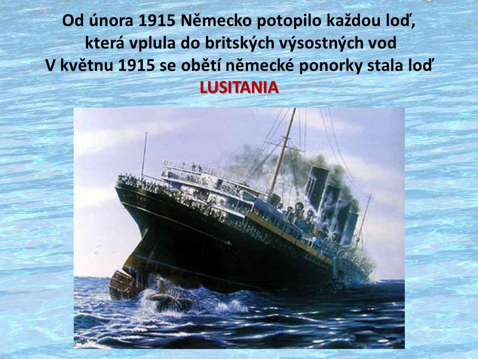 Od února 1915 Německo potopilo každou loď, která vplula do britských výsostných vod LUSITANIA V květnu 1915 se obětí německé ponorky stala loď LUSITANIA