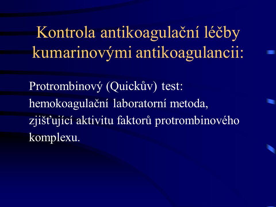 Kontrola antikoagulační léčby kumarinovými antikoagulancii: Protrombinový (Qui ckův) test: hemokoagulační laboratorní metoda, zjišťující aktivitu faktorů protrombinového komplexu.
