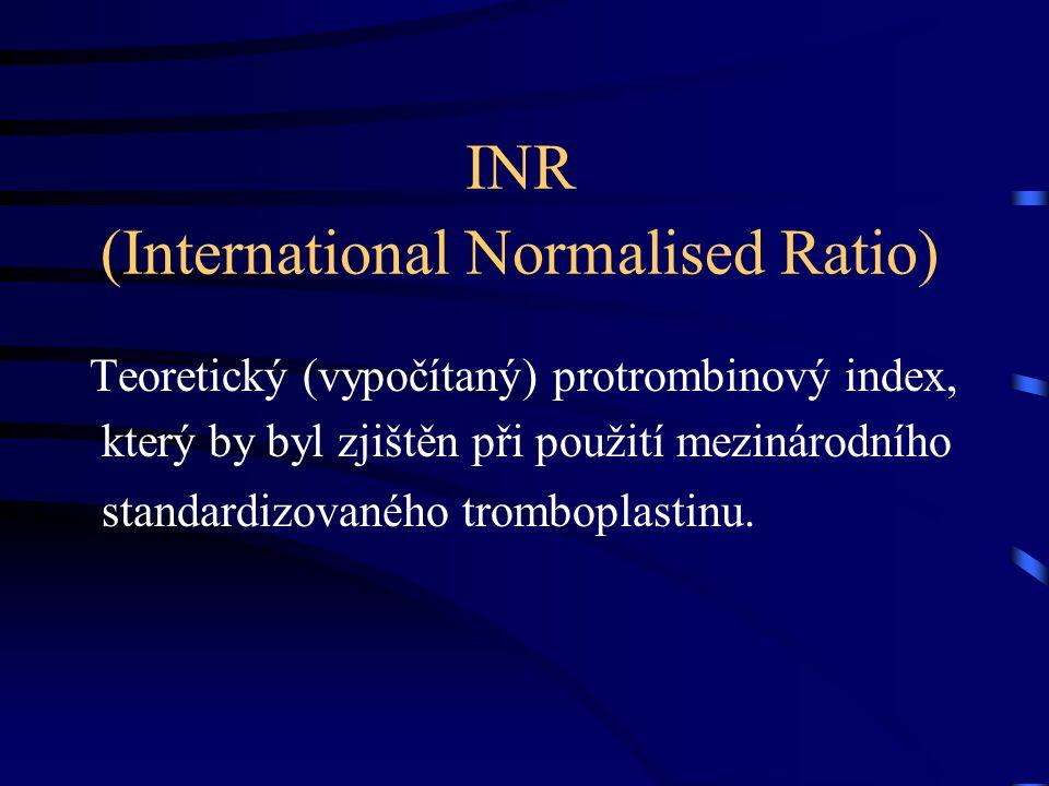 INR (International Normalised Ratio) Teoretický (vypočítaný) protrombinový index, který by byl zjištěn při použití mezinárodního standardizovaného tromboplastinu.
