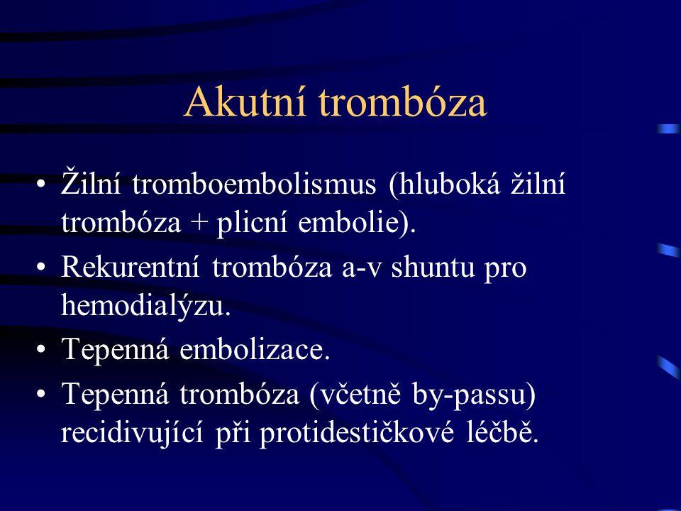 Akutní trombóza Žilní tromboembolismus (hluboká žilní trombóza + plicní embolie). Rekurentní trombóza a-v shuntu pro hemodialýzu. Tepenná embolizace.