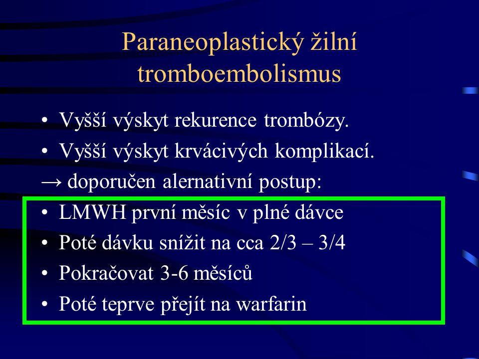 Paraneoplastický žilní tromboembolismus Vyšší výskyt rekurence trombózy. Vyšší výskyt krvácivých komplikací. → doporučen alernativní postup: LMWH prvn