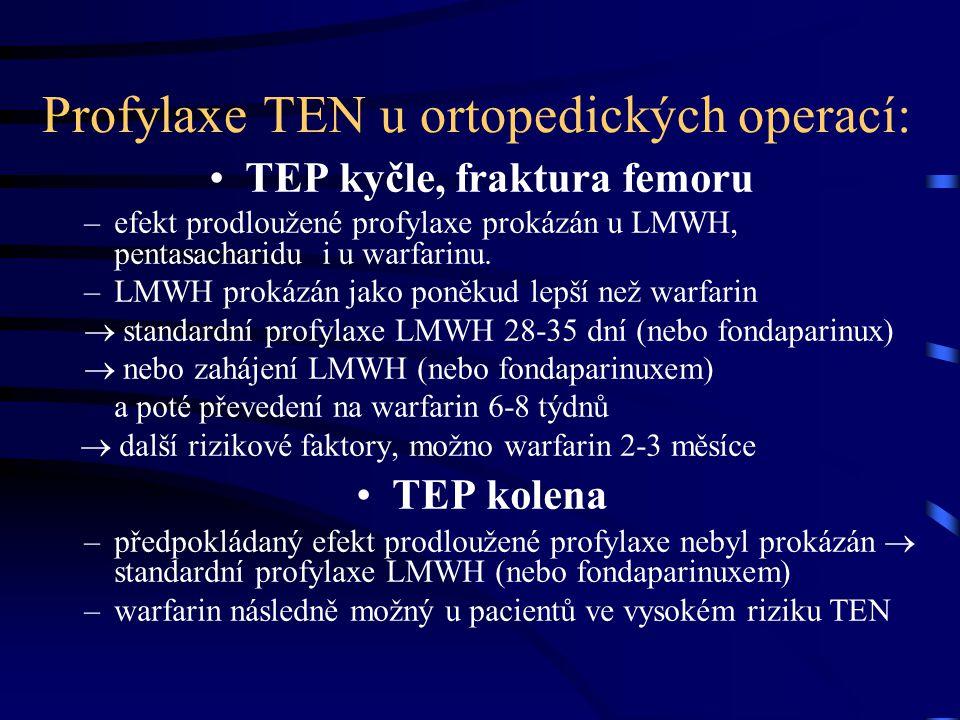 Profylaxe TEN u ortopedických operací: TEP kyčle, fraktura femoru –efekt prodloužené profylaxe prokázán u LMWH, pentasacharidu i u warfarinu.
