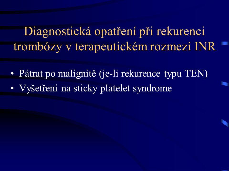 Diagnostická opatření při rekurenci trombózy v terapeutickém rozmezí INR Pátrat po malignitě (je-li rekurence typu TEN) Vyšetření na sticky platelet syndrome
