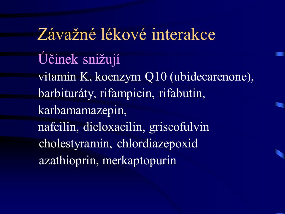Závažné lékové interakce Účinek snižují vitamin K, koenzym Q10 (ubidecarenone), barbituráty, rifampicin, rifabutin, karbamamazepin, nafcilin, dicloxac