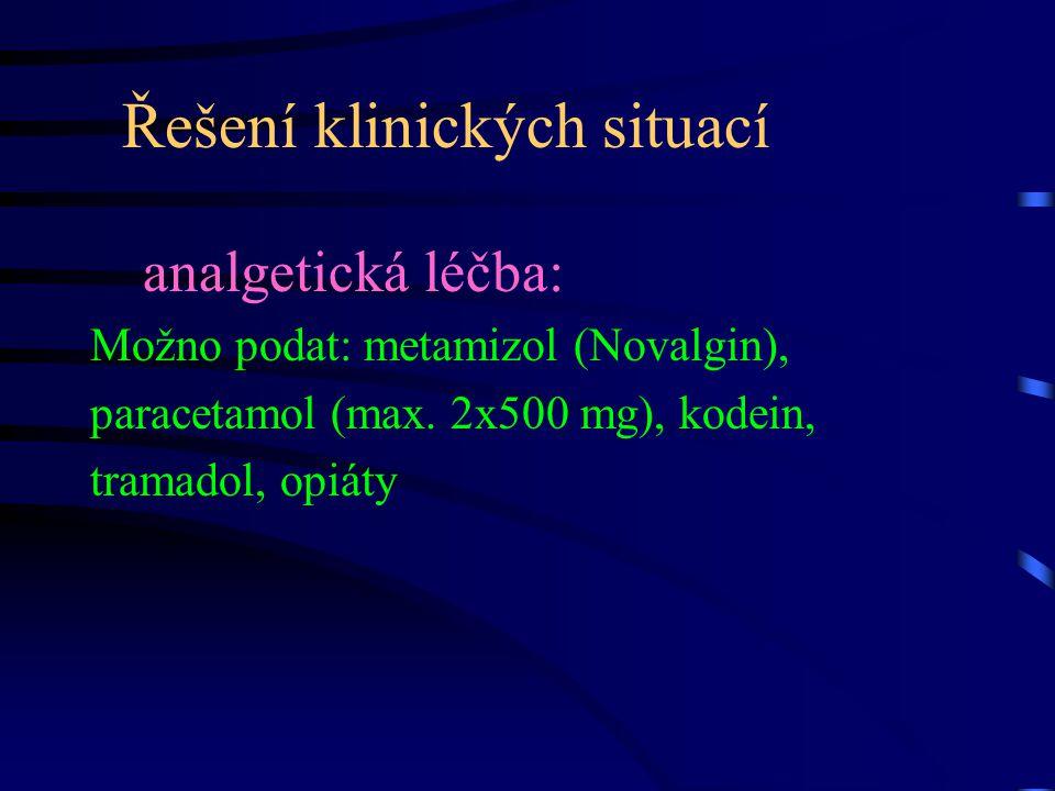 Řešení klinických situací analgetická léčba: Možno podat: metamizol (Novalgin), paracetamol (max. 2x500 mg), kodein, tramadol, opiáty