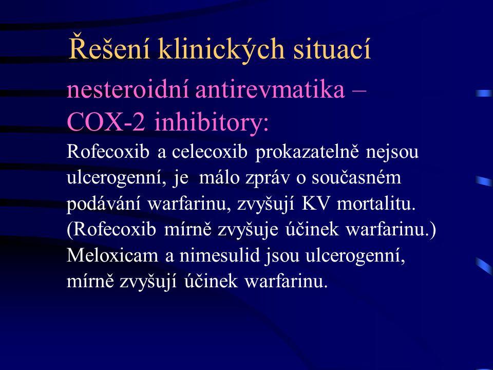 Řešení klinických situací nesteroidní antirevmatika – COX-2 inhibitory: Rofecoxib a celecoxib prokazatelně nejsou ulcerogenní, je málo zpráv o současném podávání warfarinu, zvyšují KV mortalitu.