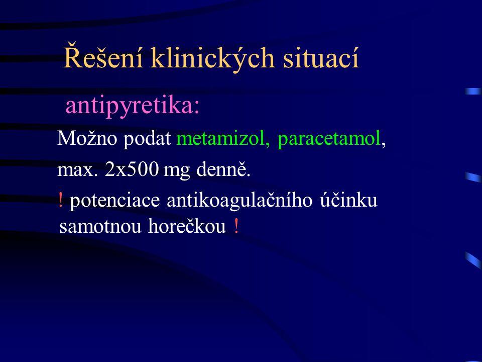 Řešení klinických situací antipyretika: Možno podat metamizol, paracetamol, max. 2x500 mg denně. ! potenciace antikoagulačního účinku samotnou horečko