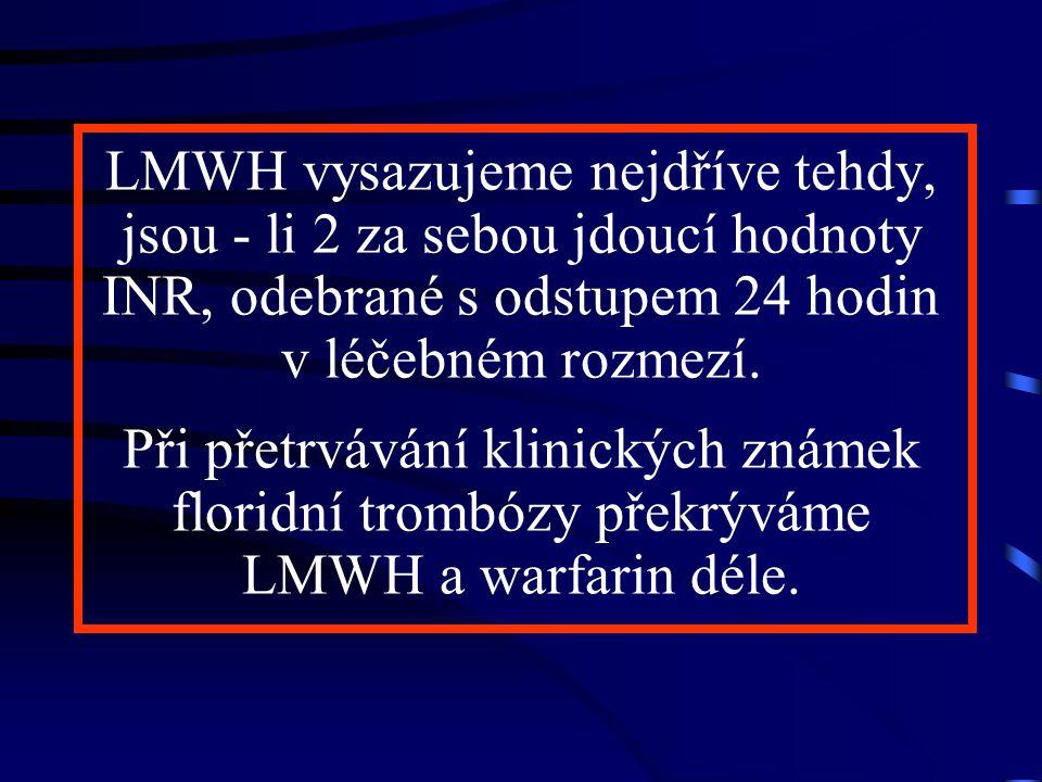 LMWH vysazujeme nejdříve tehdy, jsou - li 2 za sebou jdoucí hodnoty INR, odebrané s odstupem 24 hodin v léčebném rozmezí.