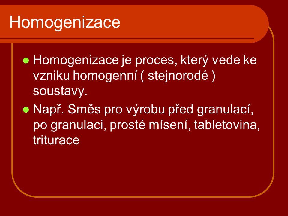Homogenizace Homogenizace je proces, který vede ke vzniku homogenní ( stejnorodé ) soustavy. Např. Směs pro výrobu před granulací, po granulaci, prost