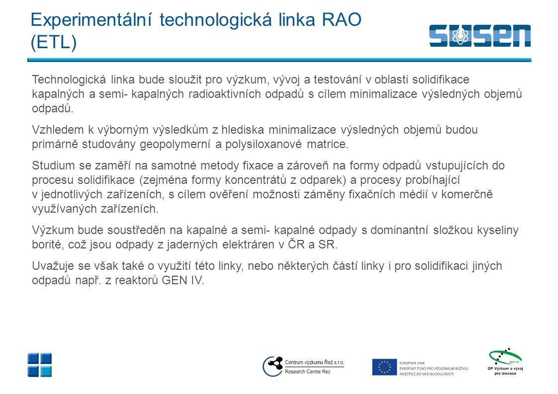 Experimentální technologická linka RAO (ETL) Technologická linka bude sloužit pro výzkum, vývoj a testování v oblasti solidifikace kapalných a semi- k