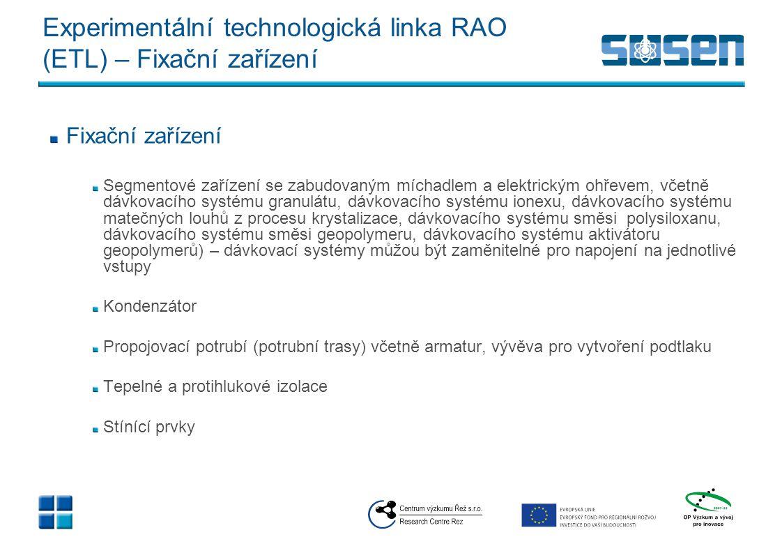 Experimentální technologická linka RAO (ETL) – Fixační zařízení Fixační zařízení Segmentové zařízení se zabudovaným míchadlem a elektrickým ohřevem, v