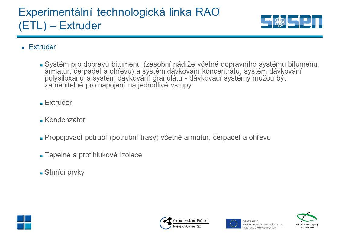 Experimentální technologická linka RAO (ETL) – Extruder Extruder Systém pro dopravu bitumenu (zásobní nádrže včetně dopravního systému bitumenu, armat