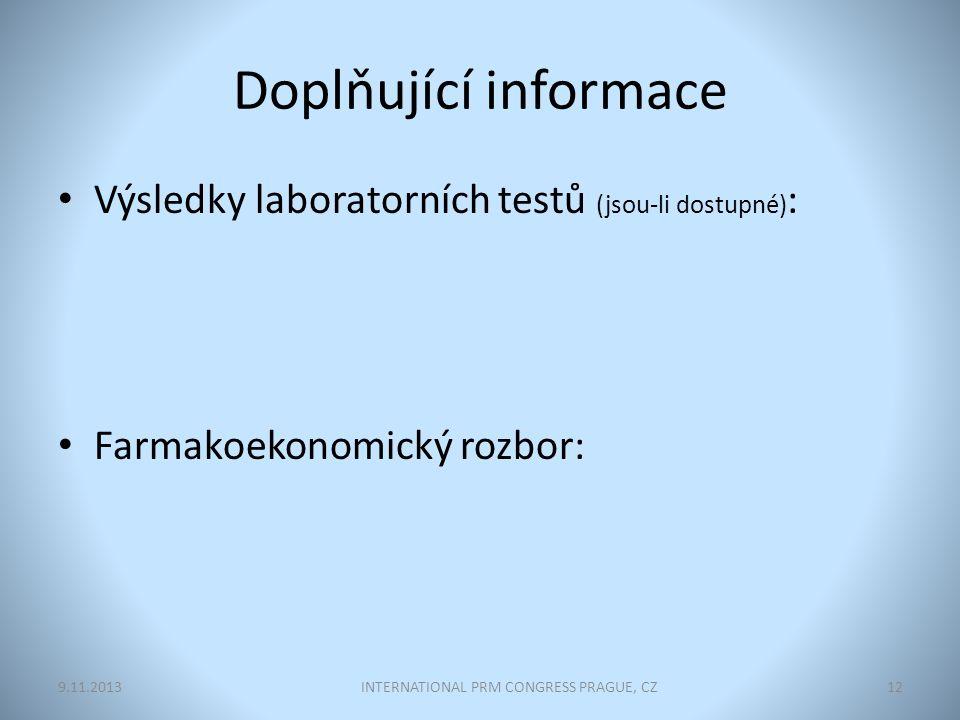 Doplňující informace Výsledky laboratorních testů (jsou-li dostupné) : Farmakoekonomický rozbor: INTERNATIONAL PRM CONGRESS PRAGUE, CZ129.11.2013