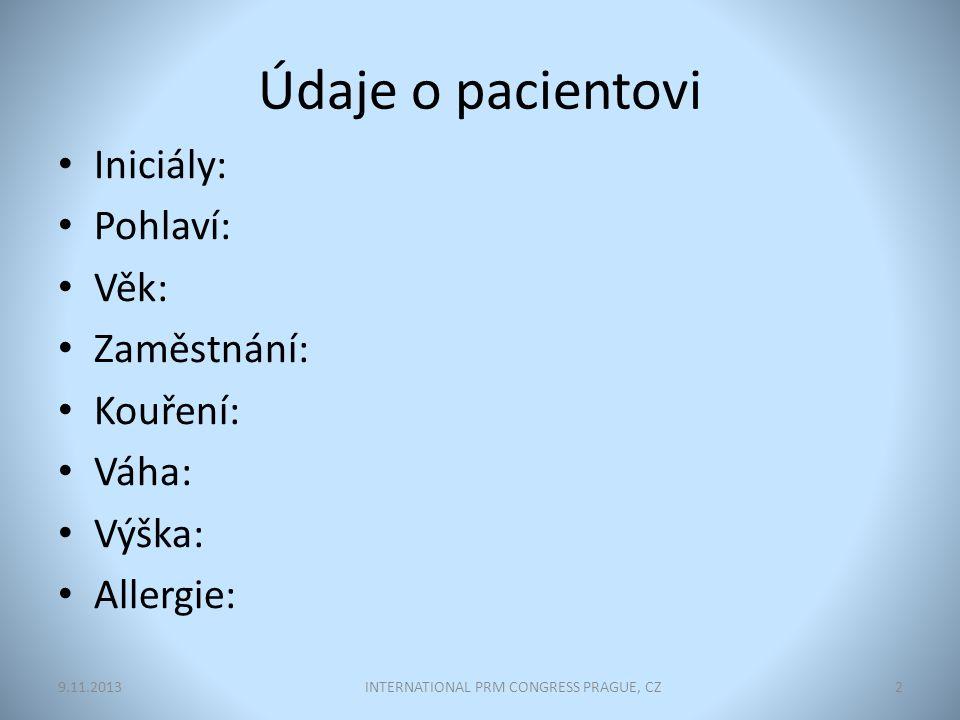 Údaje o pacientovi Iniciály: Pohlaví: Věk: Zaměstnání: Kouření: Váha: Výška: Allergie: INTERNATIONAL PRM CONGRESS PRAGUE, CZ29.11.2013