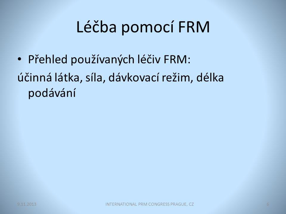 Léčba pomocí FRM Přehled používaných léčiv FRM: účinná látka, síla, dávkovací režim, délka podávání INTERNATIONAL PRM CONGRESS PRAGUE, CZ69.11.2013