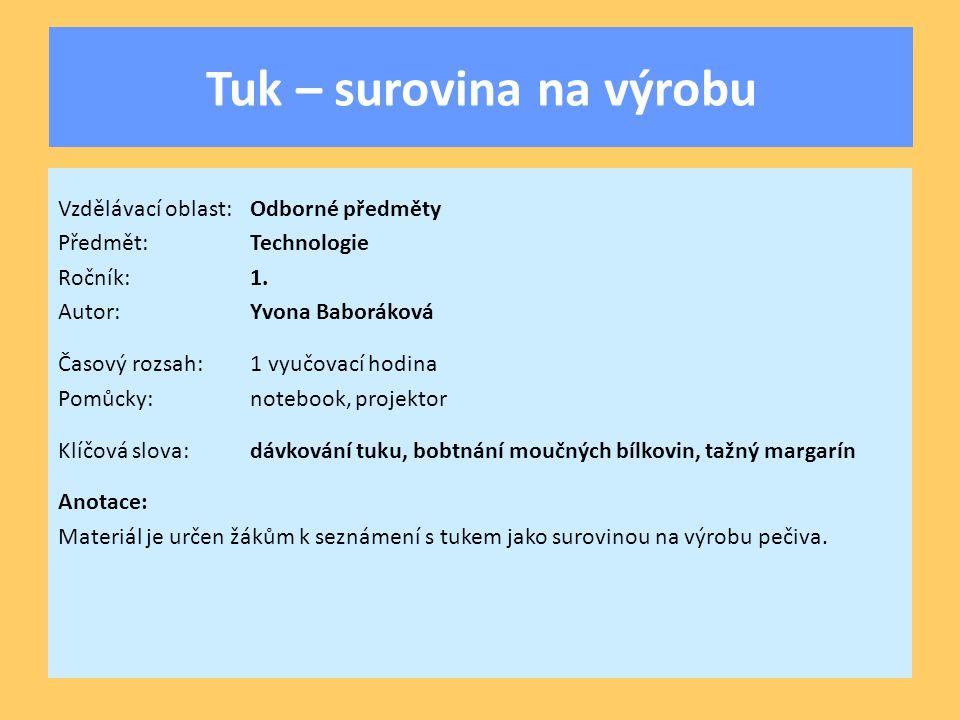 Tuk – surovina na výrobu Vzdělávací oblast:Odborné předměty Předmět:Technologie Ročník:1. Autor:Yvona Baboráková Časový rozsah:1 vyučovací hodina Pomů