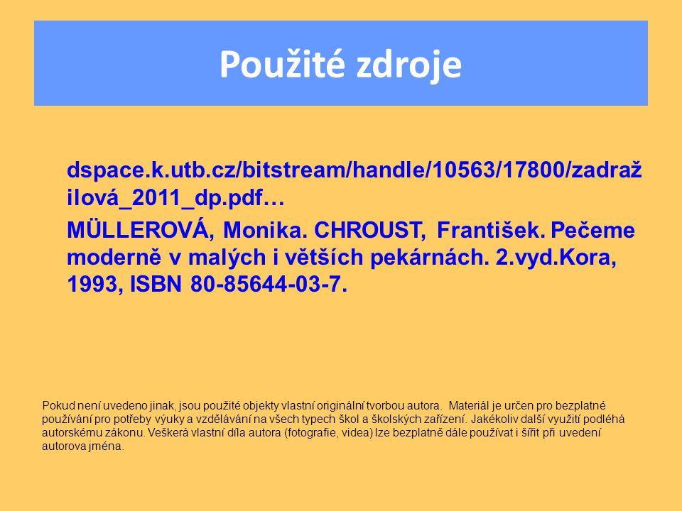 Použité zdroje dspace.k.utb.cz/bitstream/handle/10563/17800/zadraž ilová_2011_dp.pdf… MÜLLEROVÁ, Monika. CHROUST, František. Pečeme moderně v malých i