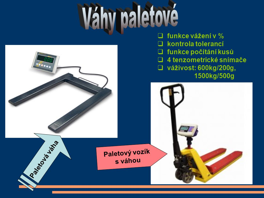  funkce vážení v %  kontrola tolerancí  funkce počítání kusů  4 tenzometrické snímače  váživost: 600kg/200g, 1500kg/500g Paletový vozík s váhou Paletová váha