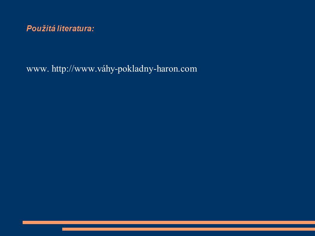 Použitá literatura: www. http://www.váhy-pokladny-haron.com