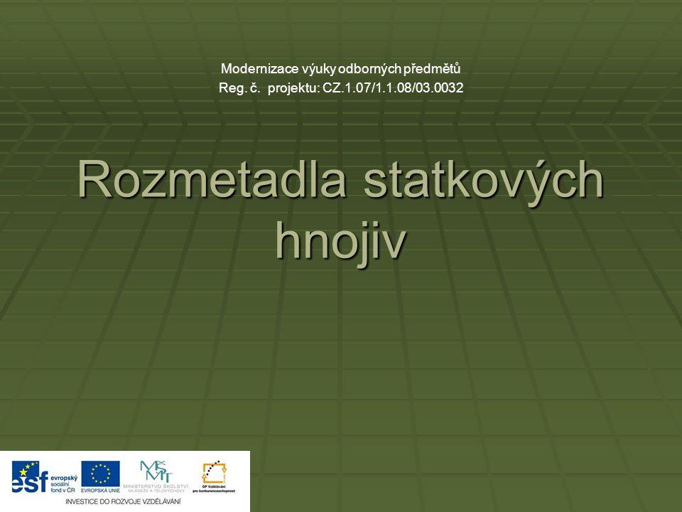 Rozmetadla statkových hnojiv Modernizace výuky odborných předmětů Reg. č. projektu: CZ.1.07/1.1.08/03.0032