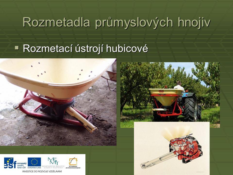 Rozmetadla průmyslových hnojiv  Rozmetací ústrojí hubicové