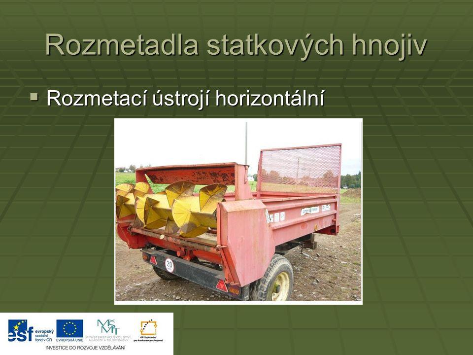Rozmetadla statkových hnojiv  Rozmetací ústrojí horizontální