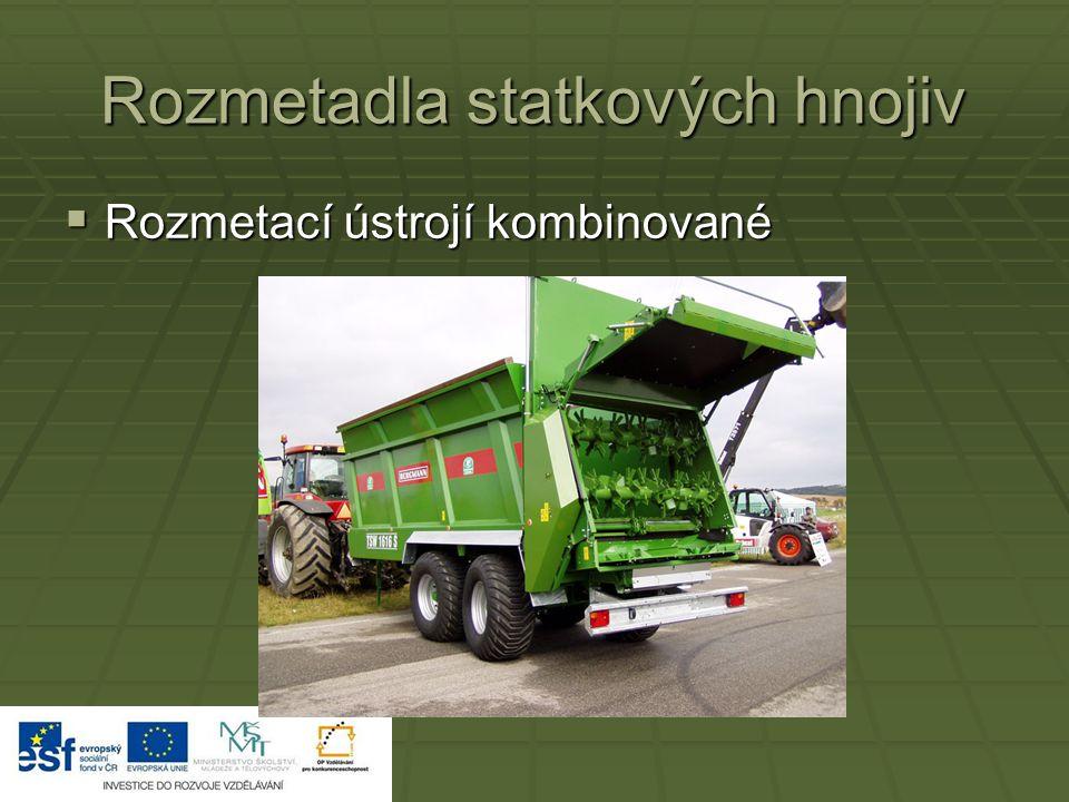 Rozmetadla statkových hnojiv  Rozmetací ústrojí kombinované