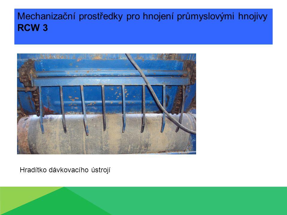Mechanizační prostředky pro hnojení průmyslovými hnojivy RCW 3 Hradítko dávkovacího ústrojí