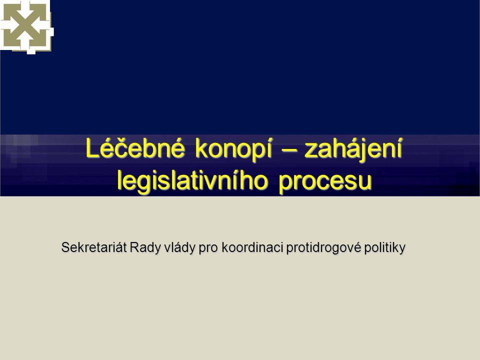 Léčebné konopí – zahájení legislativního procesu Léčebné konopí – zahájení legislativního procesu Sekretariát Rady vlády pro koordinaci protidrogové politiky