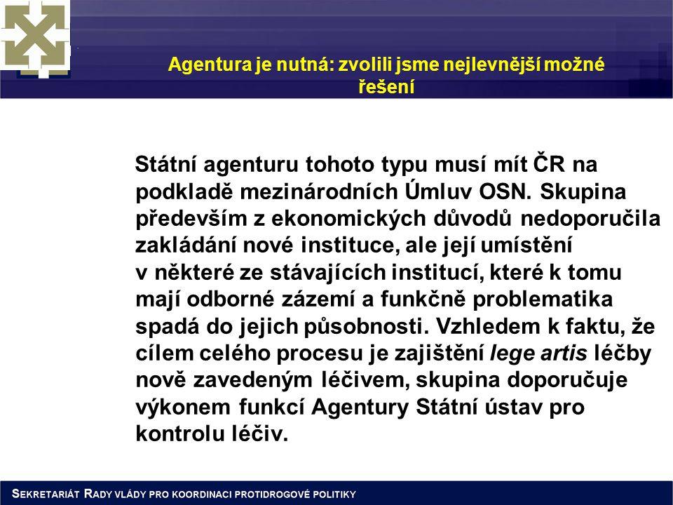 Agentura je nutná: zvolili jsme nejlevnější možné řešení Státní agenturu tohoto typu musí mít ČR na podkladě mezinárodních Úmluv OSN. Skupina předevší