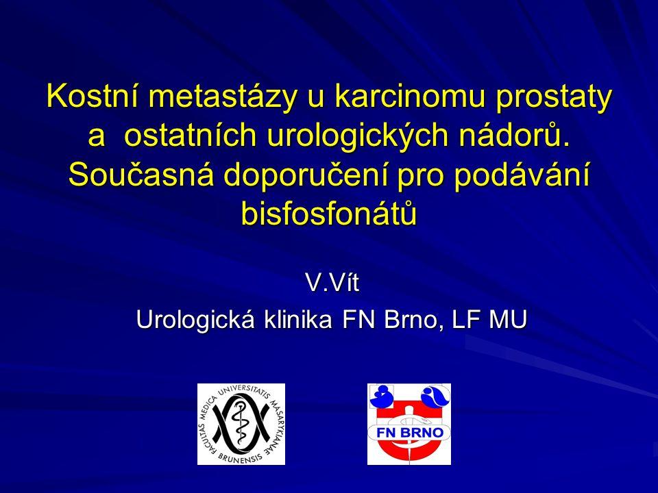 Kostní metastázy u karcinomu prostaty a ostatních urologických nádorů. Současná doporučení pro podávání bisfosfonátů V.Vít Urologická klinika FN Brno,