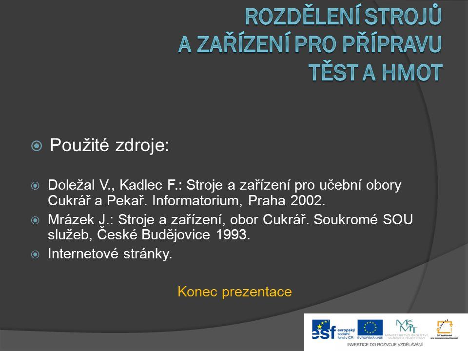  Použité zdroje:  Doležal V., Kadlec F.: Stroje a zařízení pro učební obory Cukrář a Pekař. Informatorium, Praha 2002.  Mrázek J.: Stroje a zařízen