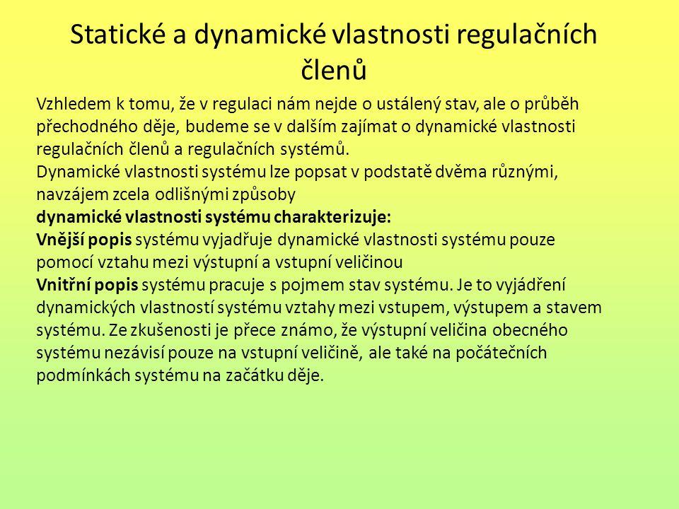 Statické a dynamické vlastnosti regulačních členů Vzhledem k tomu, že v regulaci nám nejde o ustálený stav, ale o průběh přechodného děje, budeme se v