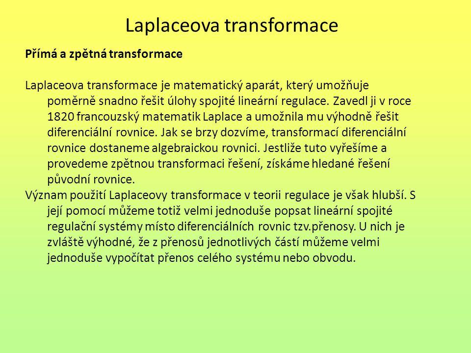 Laplaceova transformace Přímá a zpětná transformace Laplaceova transformace je matematický aparát, který umožňuje poměrně snadno řešit úlohy spojité l