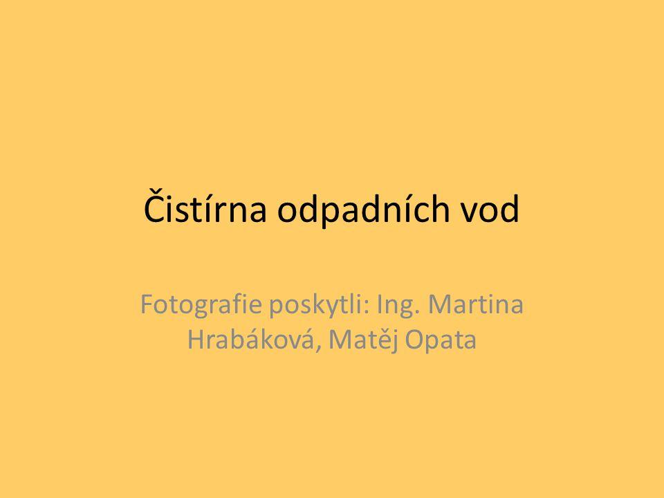 Čistírna odpadních vod Fotografie poskytli: Ing. Martina Hrabáková, Matěj Opata