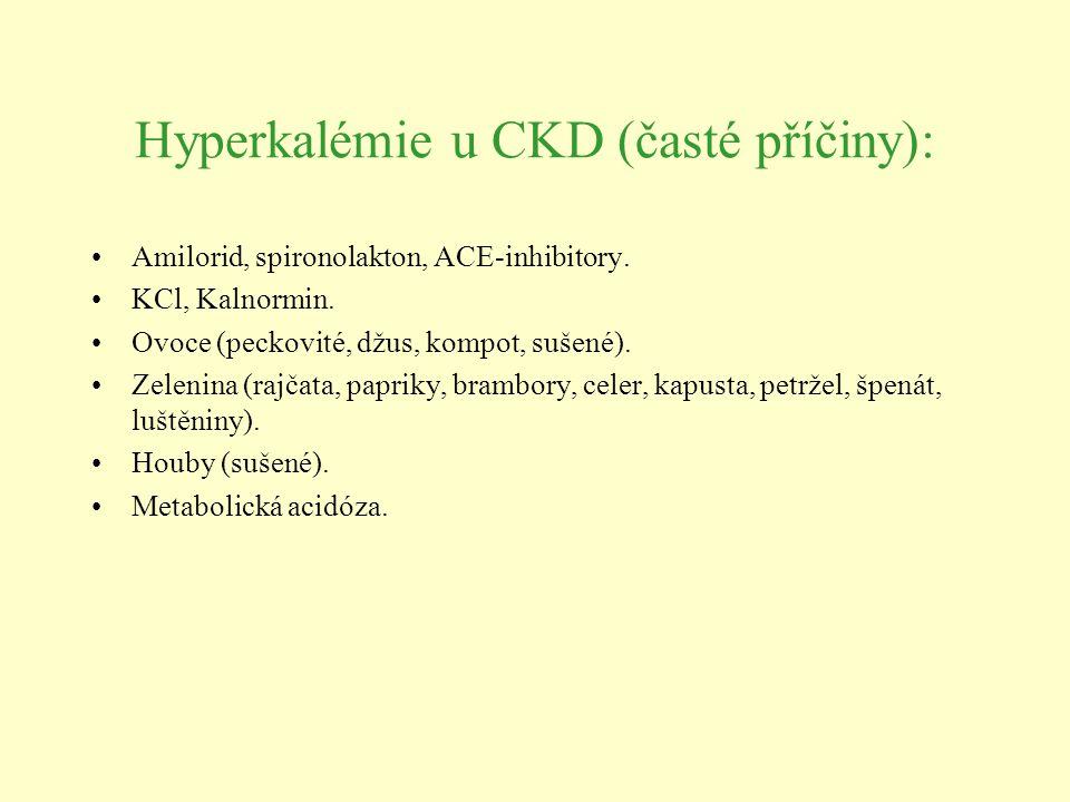 Hyperkalémie u CKD (časté příčiny): Amilorid, spironolakton, ACE-inhibitory. KCl, Kalnormin. Ovoce (peckovité, džus, kompot, sušené). Zelenina (rajčat