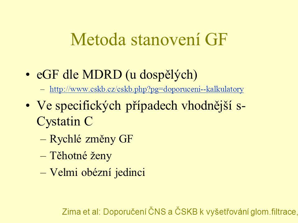 Metoda stanovení GF eGF dle MDRD (u dospělých) –http://www.cskb.cz/cskb.php?pg=doporuceni--kalkulatoryhttp://www.cskb.cz/cskb.php?pg=doporuceni--kalku