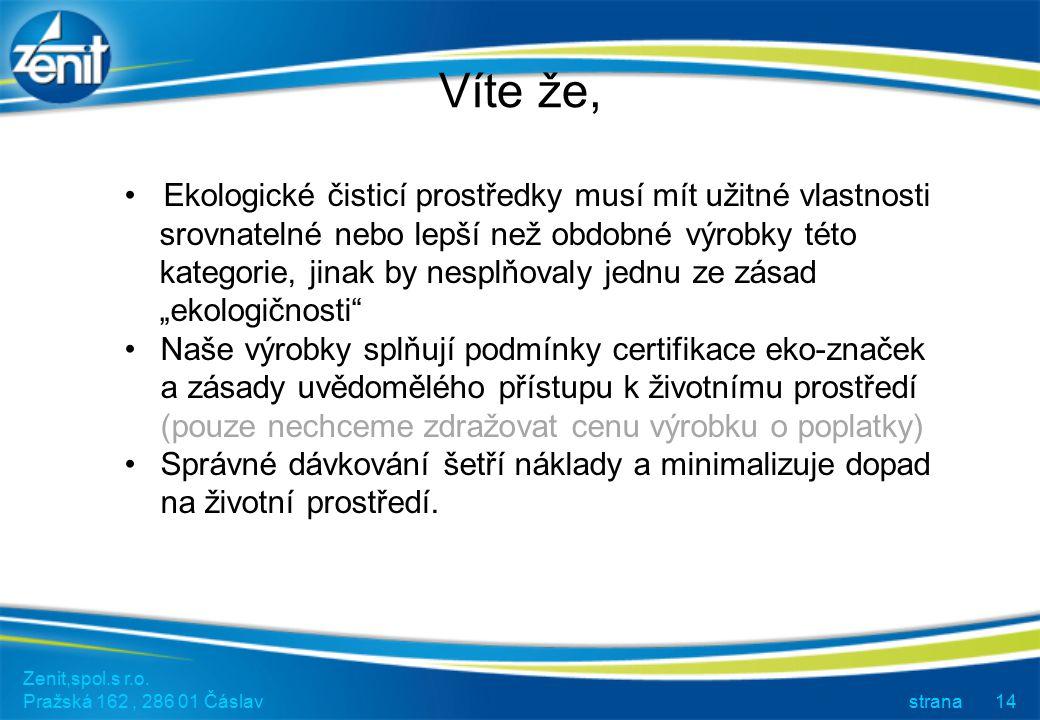 Zenit,spol.s r.o. Pražská 162, 286 01 Čáslav strana14 Víte že, Ekologické čisticí prostředky musí mít užitné vlastnosti srovnatelné nebo lepší než obd