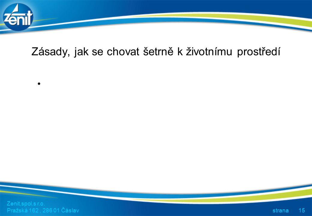 Zenit,spol.s r.o. Pražská 162, 286 01 Čáslav strana15 Zásady, jak se chovat šetrně k životnímu prostředí