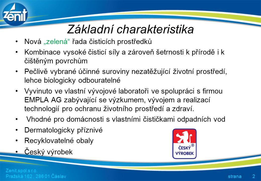 """Základní charakteristika Zenit,spol.s r.o. Pražská 162, 286 01 Čáslav strana2 Nová """"zelená"""" řada čisticích prostředků Kombinace vysoké čisticí síly a"""